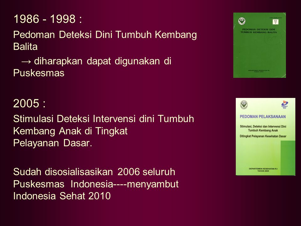 1986 - 1998 : 2005 : Pedoman Deteksi Dini Tumbuh Kembang Balita