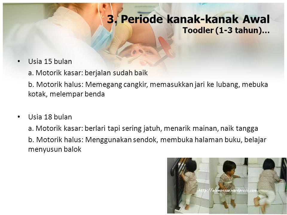 3. Periode kanak-kanak Awal Toodler (1-3 tahun)…