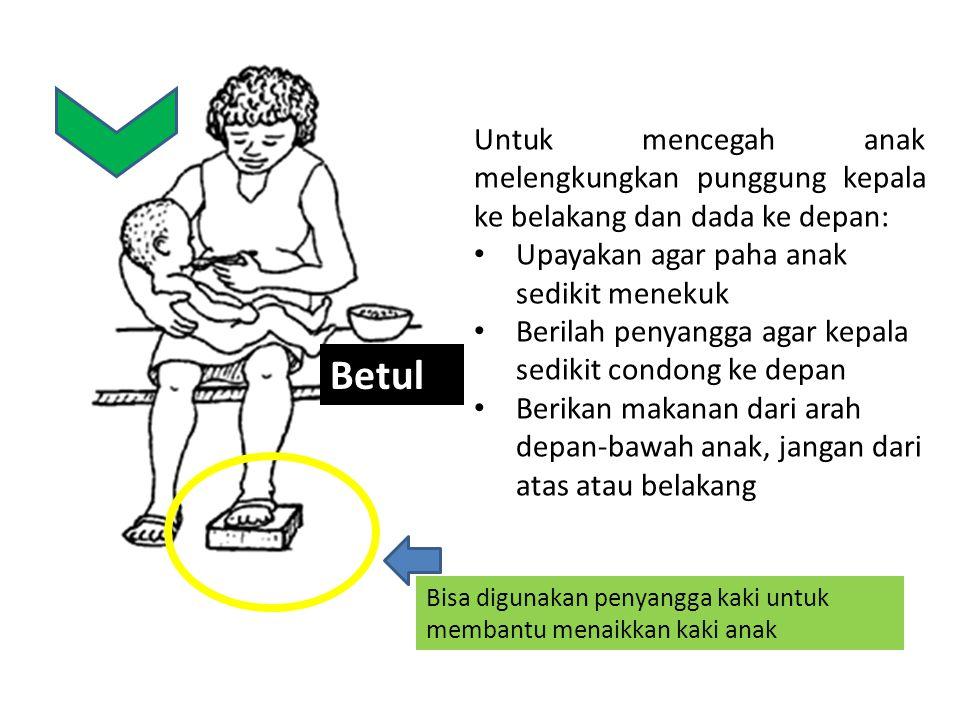 Untuk mencegah anak melengkungkan punggung kepala ke belakang dan dada ke depan: