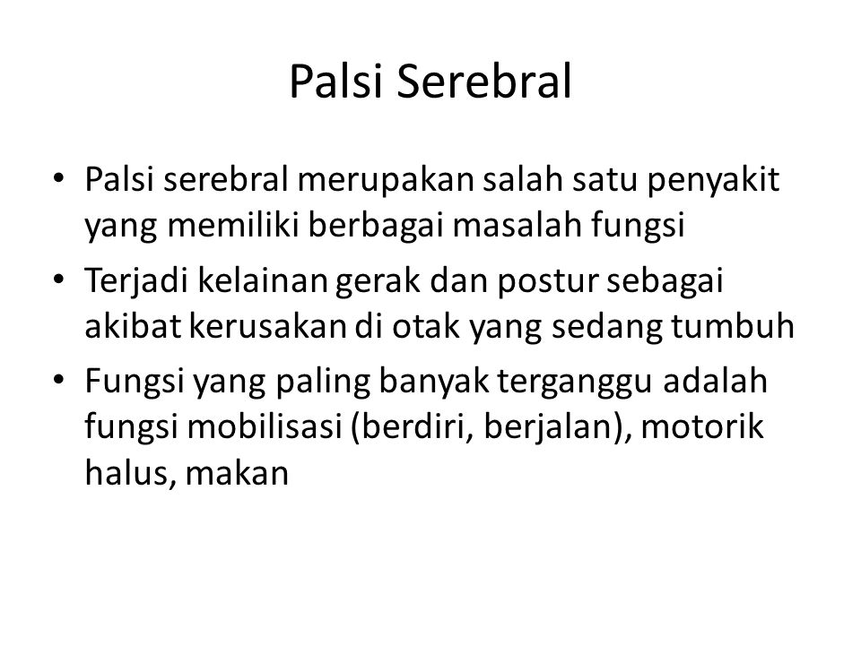 Palsi Serebral Palsi serebral merupakan salah satu penyakit yang memiliki berbagai masalah fungsi.