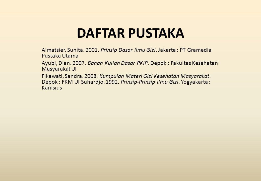 DAFTAR PUSTAKA Almatsier, Sunita. 2001. Prinsip Dasar Ilmu Gizi. Jakarta : PT Gramedia Pustaka Utama.