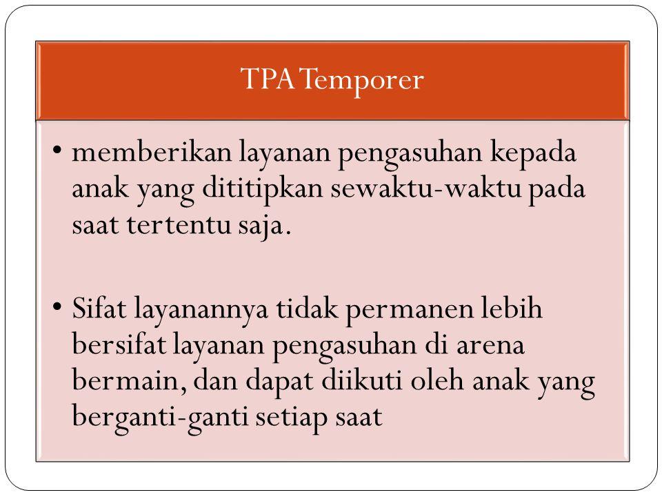 TPA Temporer memberikan layanan pengasuhan kepada anak yang dititipkan sewaktu-waktu pada saat tertentu saja.
