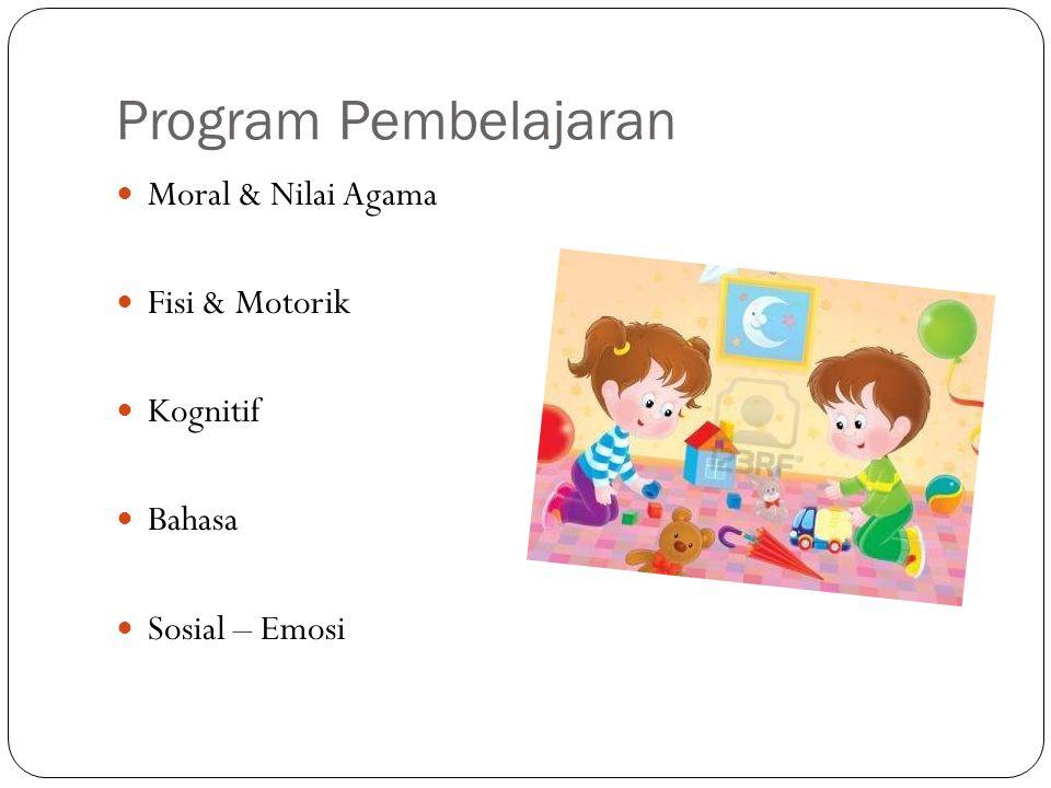Program Pembelajaran Moral & Nilai Agama Fisi & Motorik Kognitif