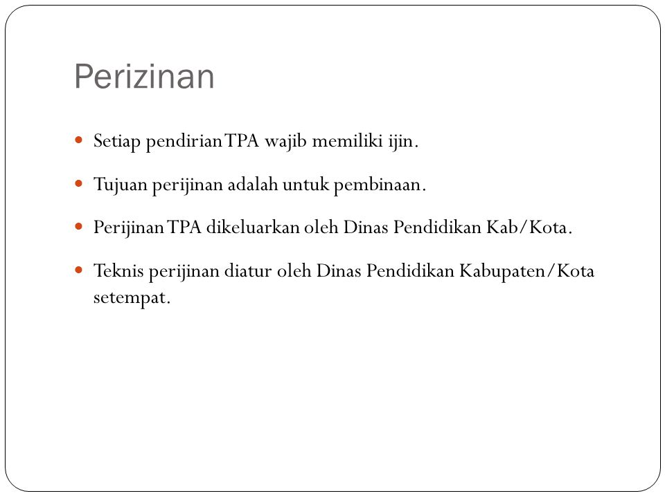 Perizinan Setiap pendirian TPA wajib memiliki ijin.