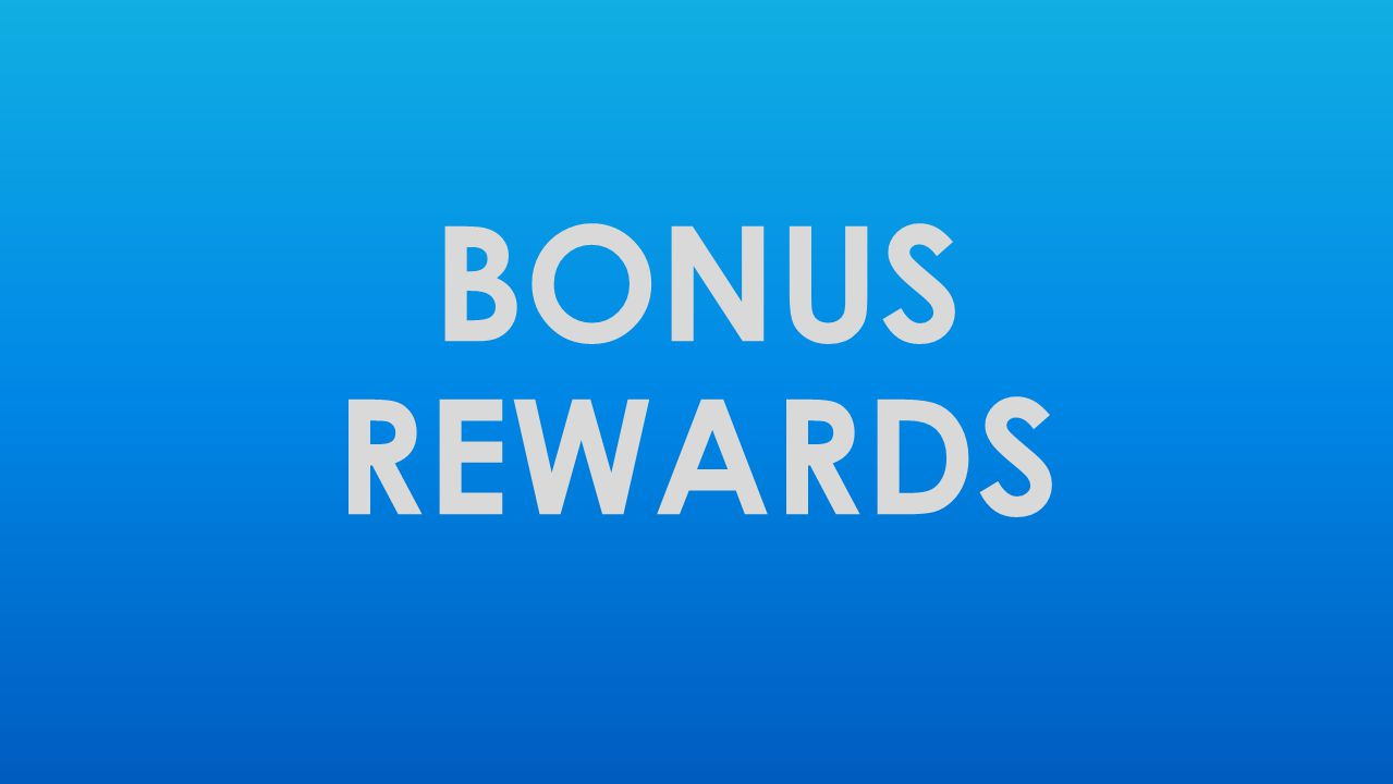 BONUS REWARDS