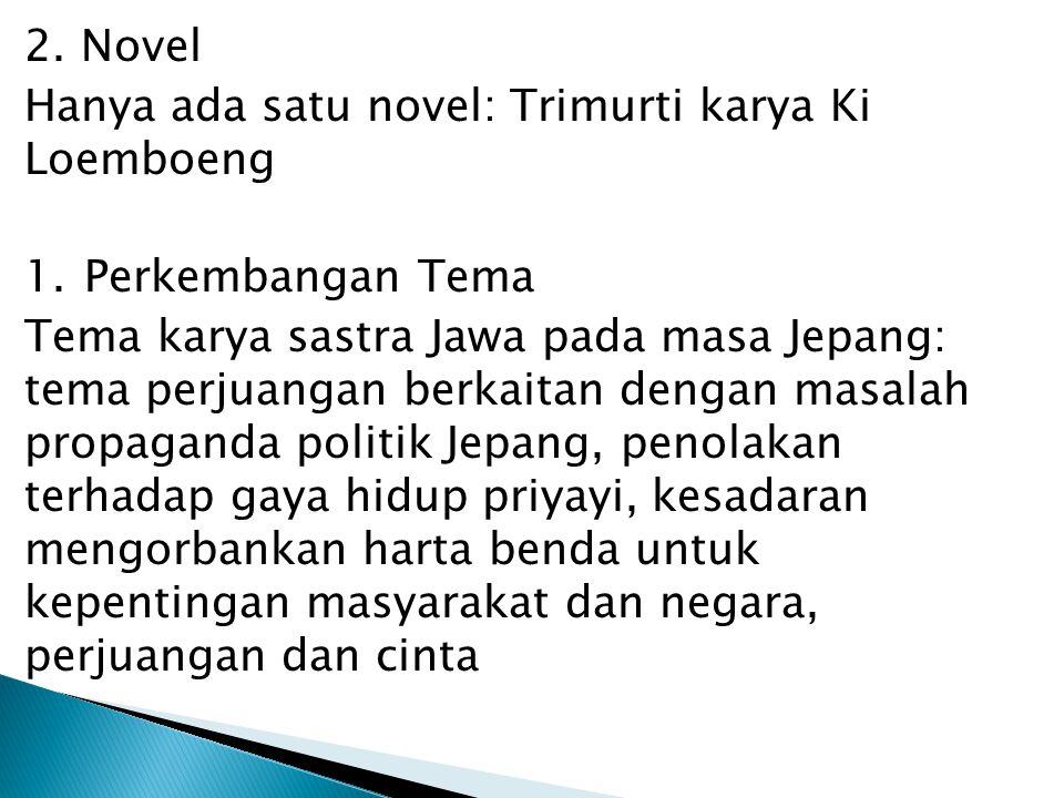 2. Novel Hanya ada satu novel: Trimurti karya Ki Loemboeng. Perkembangan Tema.