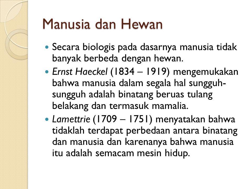 Manusia dan Hewan Secara biologis pada dasarnya manusia tidak banyak berbeda dengan hewan.