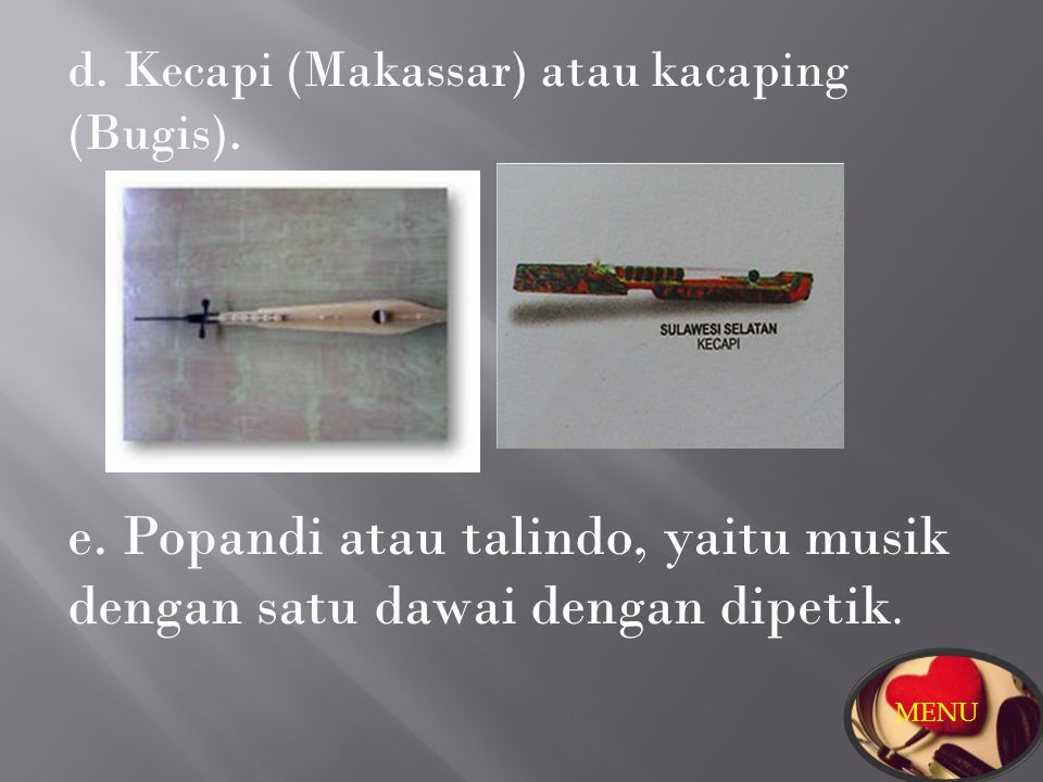 e. Popandi atau talindo, yaitu musik dengan satu dawai dengan dipetik.