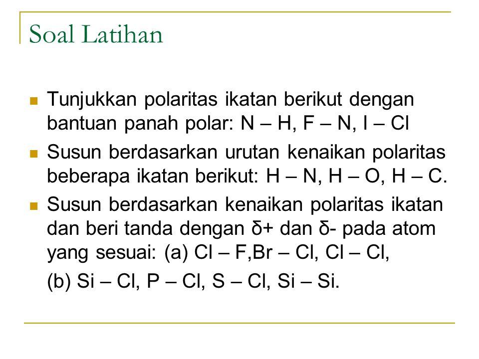 Soal Latihan Tunjukkan polaritas ikatan berikut dengan bantuan panah polar: N – H, F – N, I – Cl.