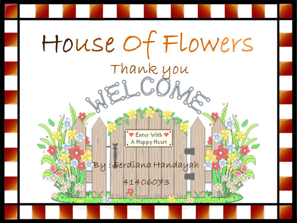 House Of Flowers Thank you By : Ferdiana Handayah 41406073