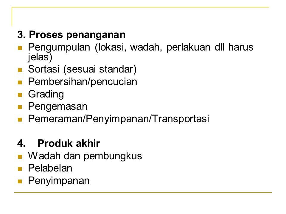 3. Proses penanganan Pengumpulan (lokasi, wadah, perlakuan dll harus jelas) Sortasi (sesuai standar)