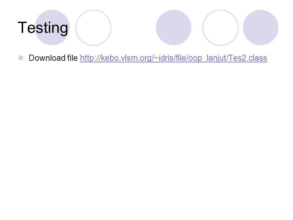 Testing Download file http://kebo.vlsm.org/~idris/file/oop_lanjut/Tes2.class