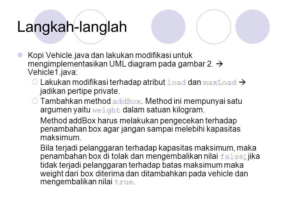 Langkah-langlah Kopi Vehicle.java dan lakukan modifikasi untuk mengimplementasikan UML diagram pada gambar 2.  Vehicle1.java: