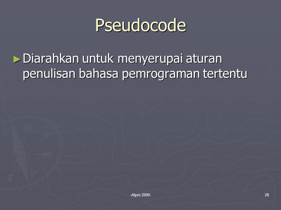 Pseudocode Diarahkan untuk menyerupai aturan penulisan bahasa pemrograman tertentu -Alpro 2009-