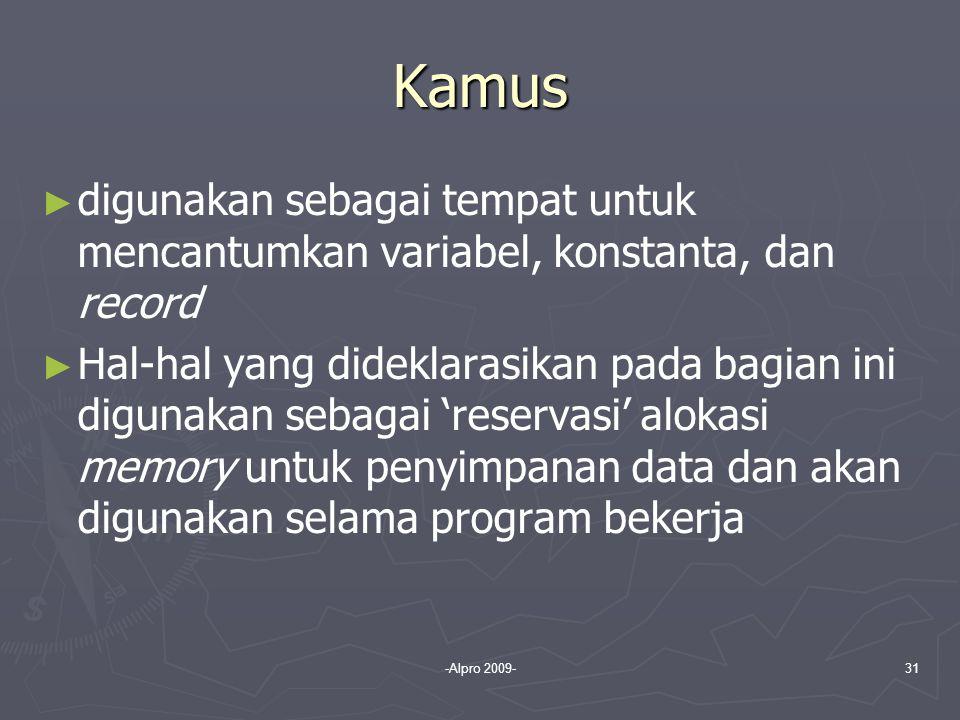 Kamus digunakan sebagai tempat untuk mencantumkan variabel, konstanta, dan record.