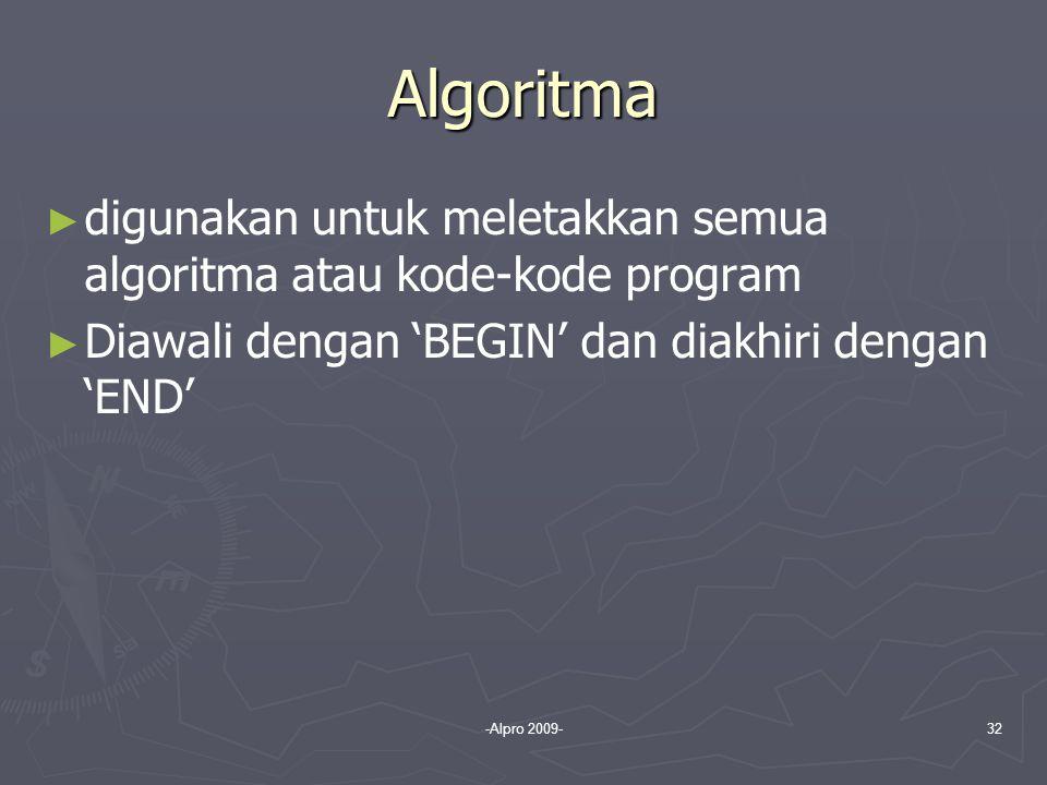 Algoritma digunakan untuk meletakkan semua algoritma atau kode-kode program. Diawali dengan 'BEGIN' dan diakhiri dengan 'END'
