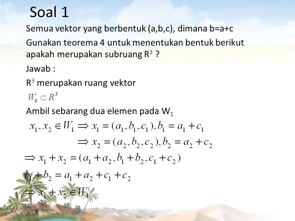 Soal 1 Semua vektor yang berbentuk (a,b,c), dimana b=a+c
