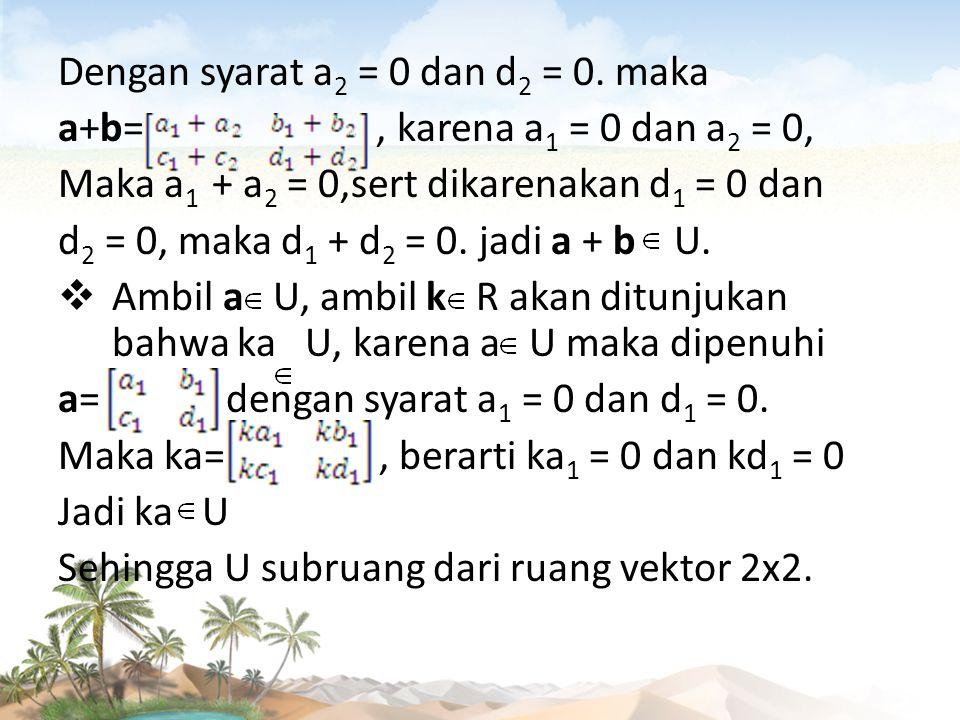 Dengan syarat a2 = 0 dan d2 = 0. maka