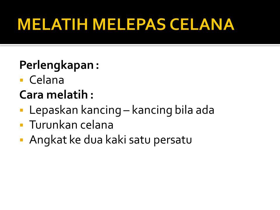 MELATIH MELEPAS CELANA