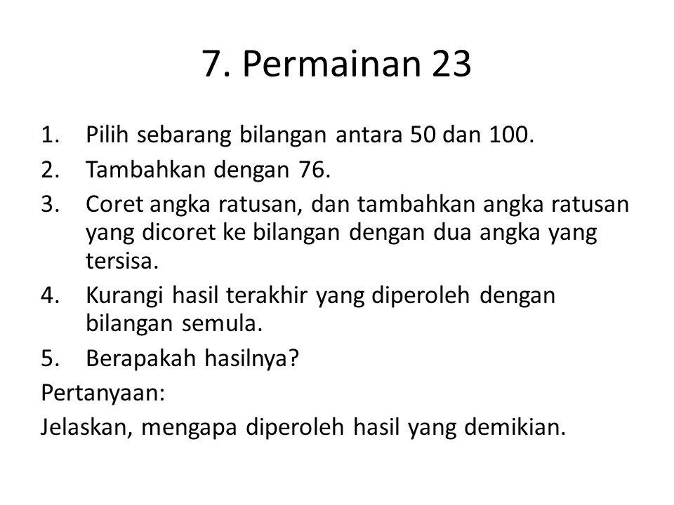 7. Permainan 23 Pilih sebarang bilangan antara 50 dan 100.