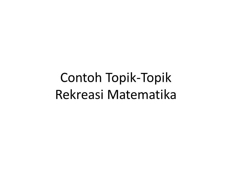 Contoh Topik-Topik Rekreasi Matematika