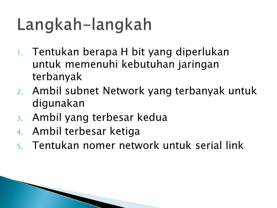 Langkah-langkah Tentukan berapa H bit yang diperlukan untuk memenuhi kebutuhan jaringan terbanyak.