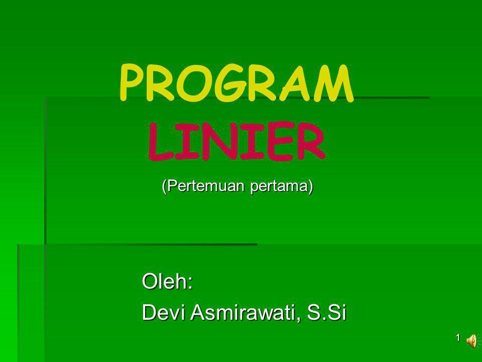PROGRAM LINIER (Pertemuan pertama) Oleh: Devi Asmirawati, S.Si