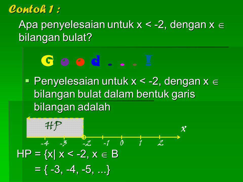 Contoh 1 : Apa penyelesaian untuk x < -2, dengan x  bilangan bulat G o o d . . . !