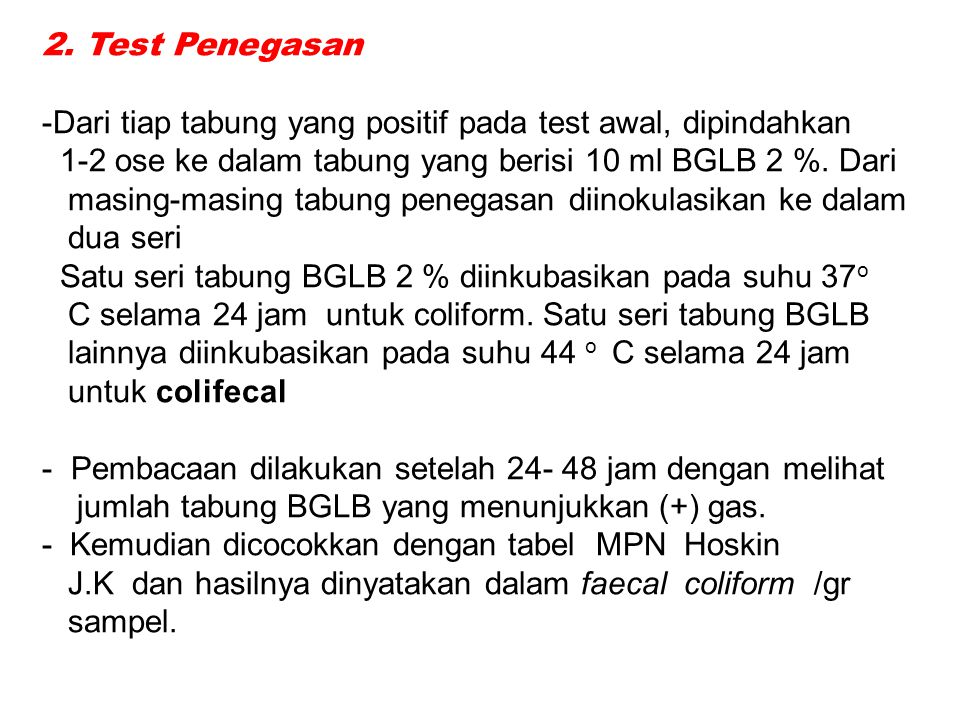 2. Test Penegasan Dari tiap tabung yang positif pada test awal, dipindahkan. 1-2 ose ke dalam tabung yang berisi 10 ml BGLB 2 %. Dari.