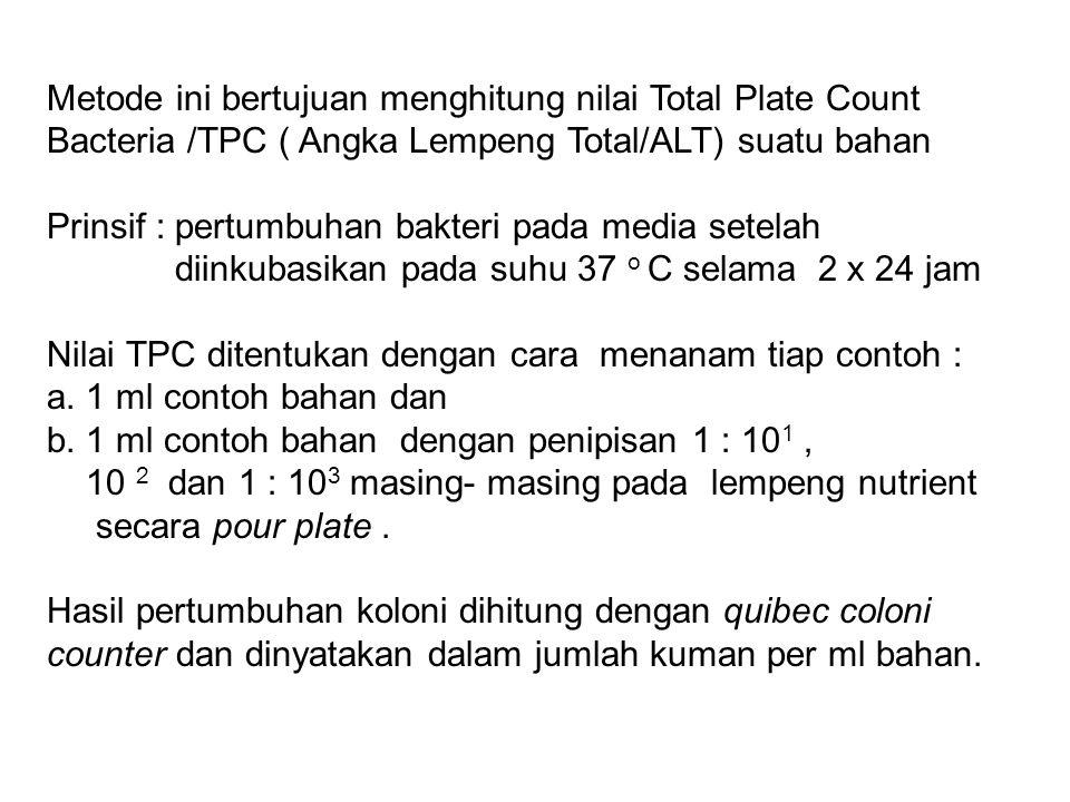 Metode ini bertujuan menghitung nilai Total Plate Count Bacteria /TPC ( Angka Lempeng Total/ALT) suatu bahan