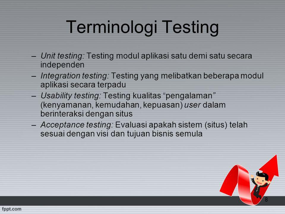 Terminologi Testing Unit testing: Testing modul aplikasi satu demi satu secara independen.