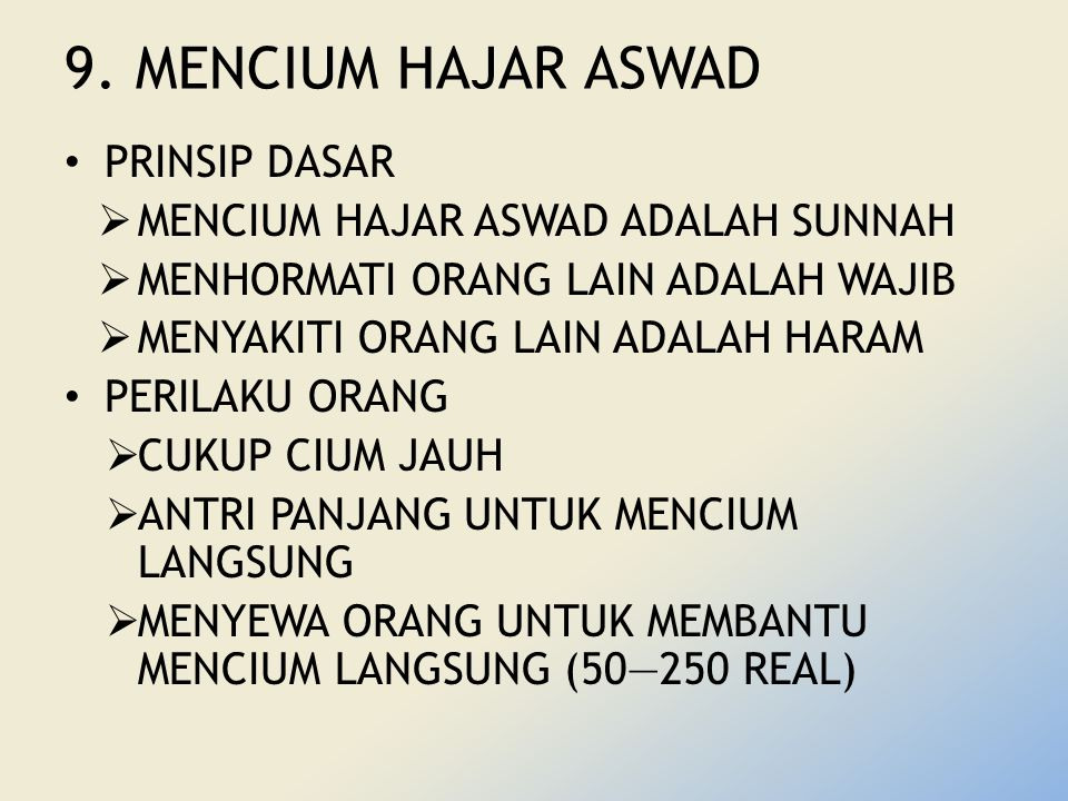 9. MENCIUM HAJAR ASWAD PRINSIP DASAR MENCIUM HAJAR ASWAD ADALAH SUNNAH