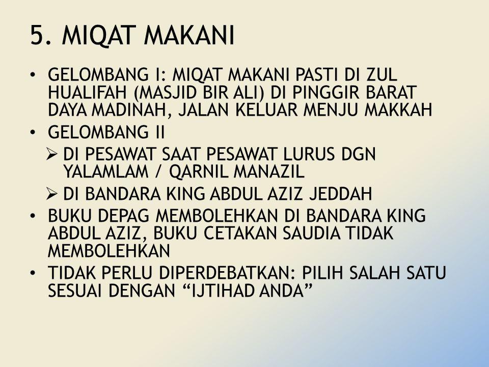 5. MIQAT MAKANI GELOMBANG I: MIQAT MAKANI PASTI DI ZUL HUALIFAH (MASJID BIR ALI) DI PINGGIR BARAT DAYA MADINAH, JALAN KELUAR MENJU MAKKAH.