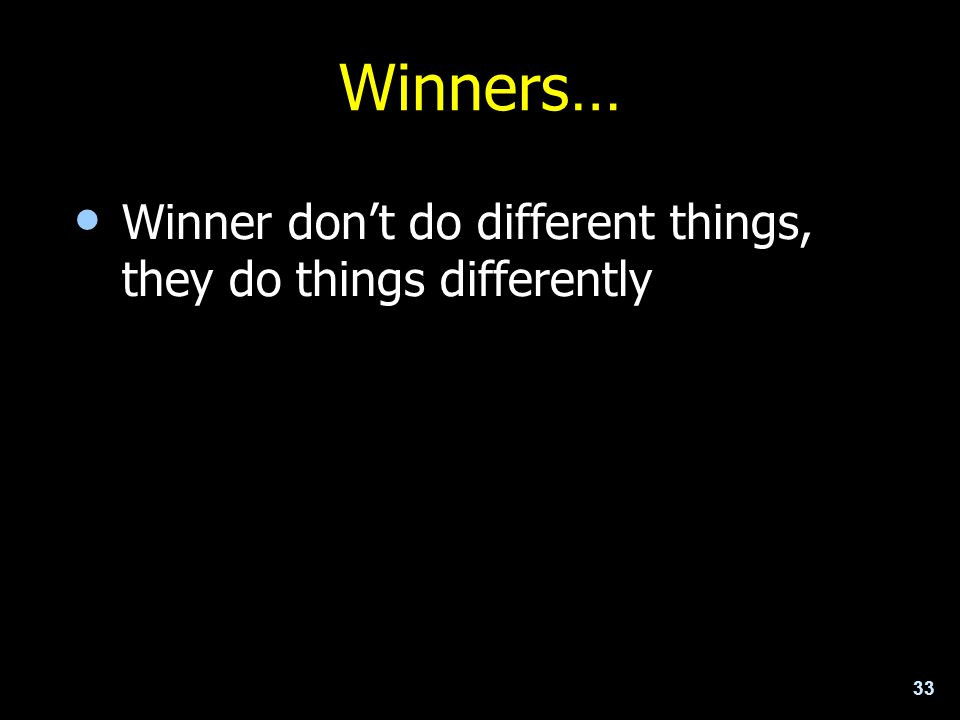 Winners… Winner don't do different things, they do things differently