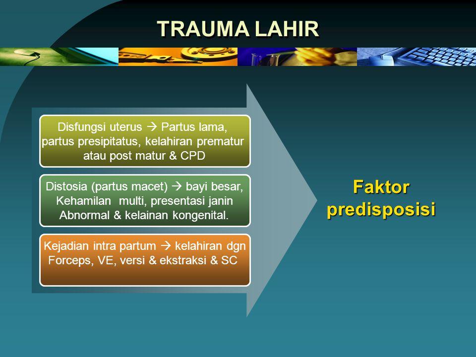 TRAUMA LAHIR Faktor predisposisi Disfungsi uterus  Partus lama,