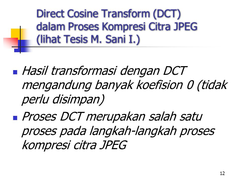 Direct Cosine Transform (DCT) dalam Proses Kompresi Citra JPEG (lihat Tesis M. Sani I.)