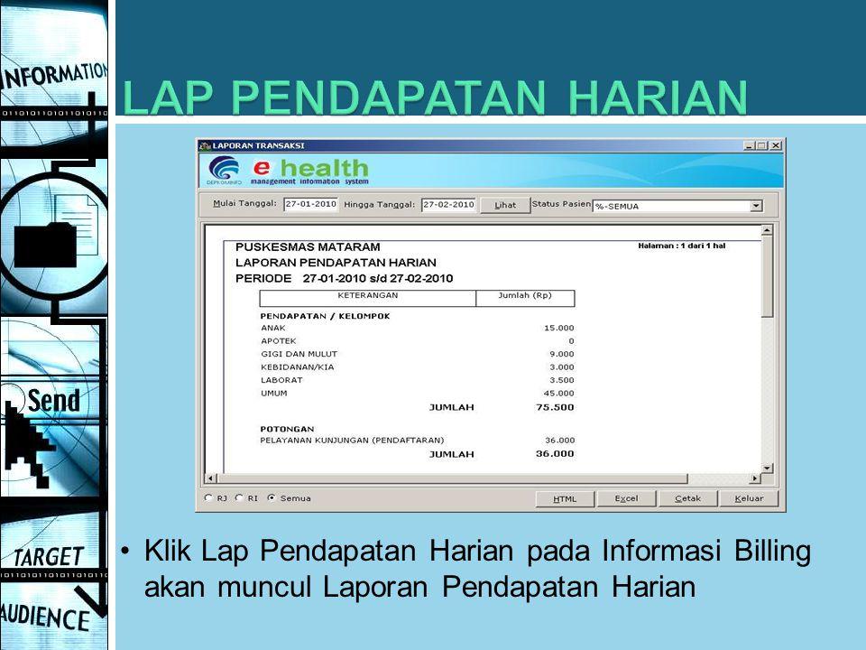 LAP PENDAPATAN HARIAN Klik Lap Pendapatan Harian pada Informasi Billing akan muncul Laporan Pendapatan Harian.
