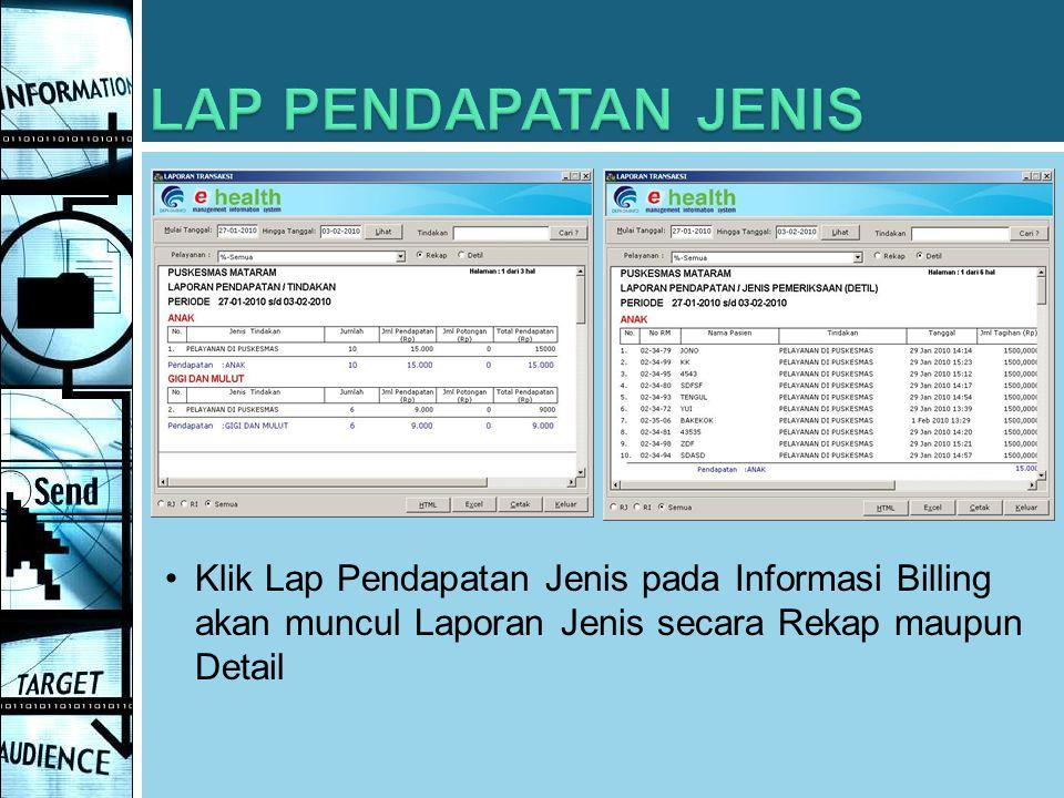 LAP PENDAPATAN JENIS Klik Lap Pendapatan Jenis pada Informasi Billing akan muncul Laporan Jenis secara Rekap maupun Detail.