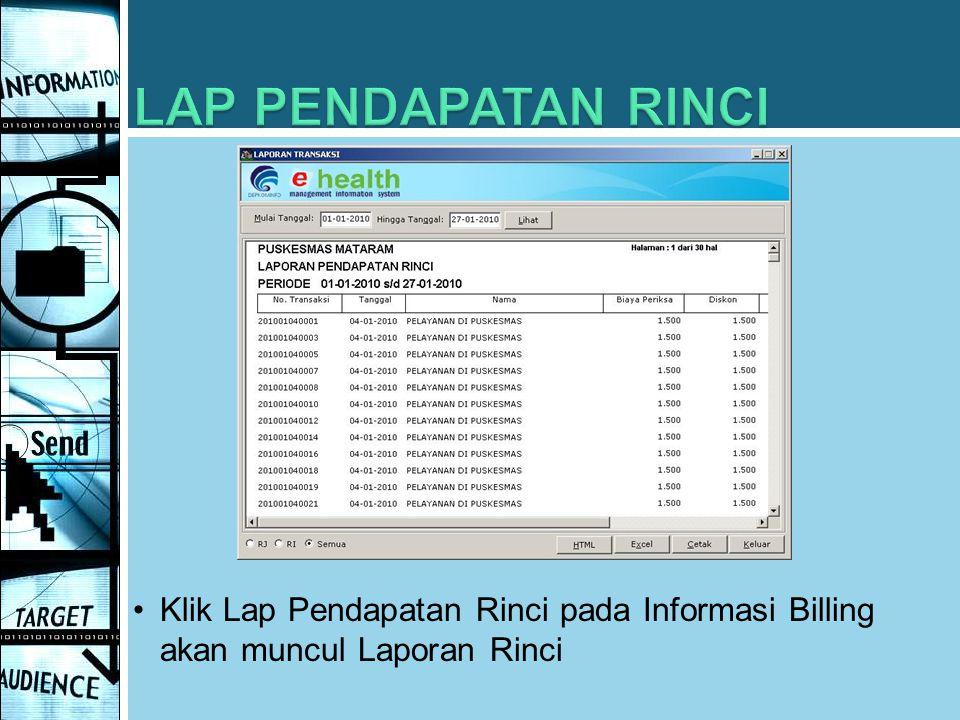 LAP PENDAPATAN RINCI Klik Lap Pendapatan Rinci pada Informasi Billing akan muncul Laporan Rinci