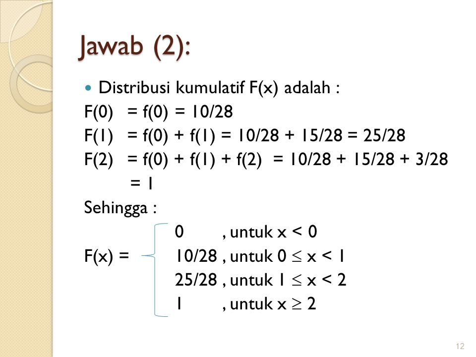 Jawab (2): Distribusi kumulatif F(x) adalah : F(0) = f(0) = 10/28