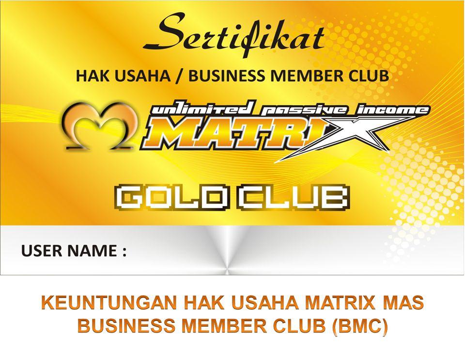 KEUNTUNGAN HAK USAHA MATRIX MAS BUSINESS MEMBER CLUB (BMC)