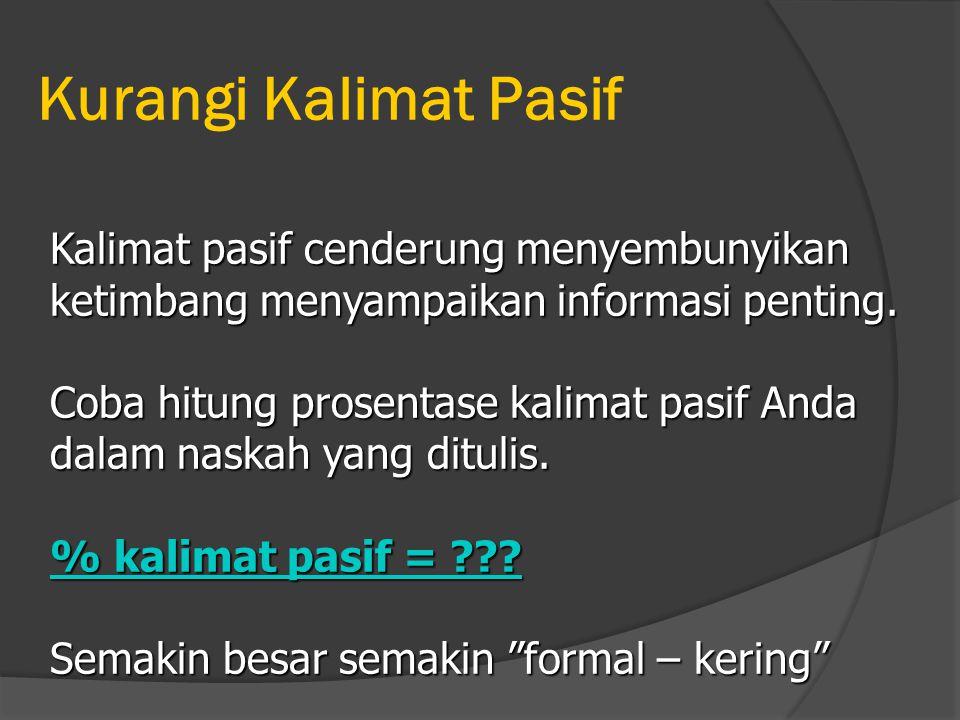 Kurangi Kalimat Pasif Kalimat pasif cenderung menyembunyikan ketimbang menyampaikan informasi penting.