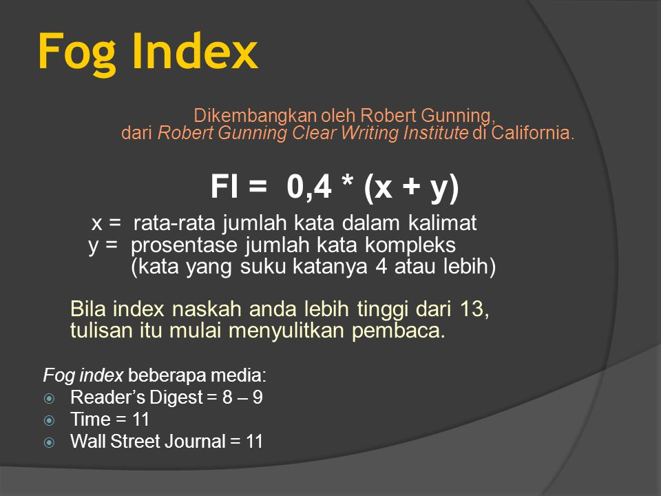 Fog Index Dikembangkan oleh Robert Gunning, dari Robert Gunning Clear Writing Institute di California.