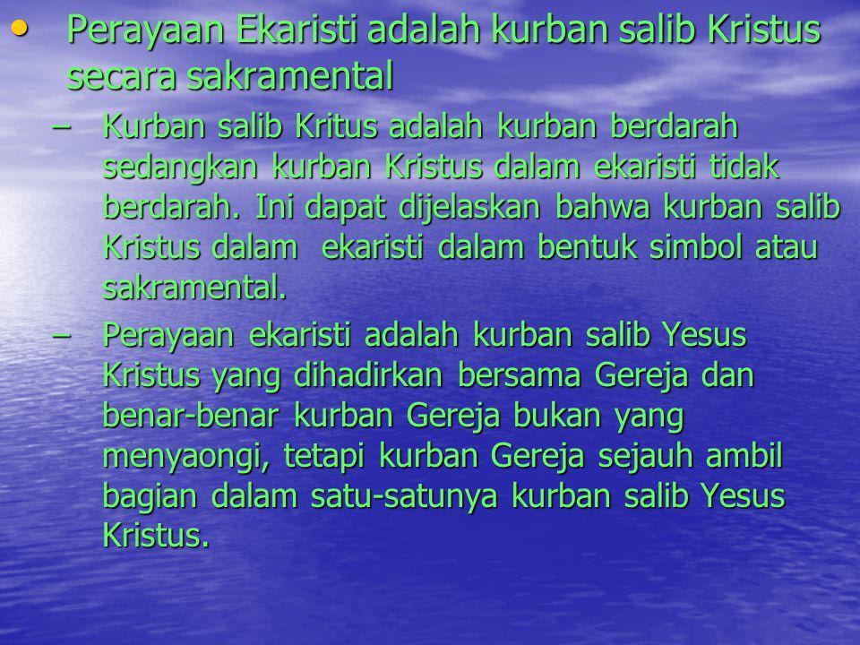 Perayaan Ekaristi adalah kurban salib Kristus secara sakramental