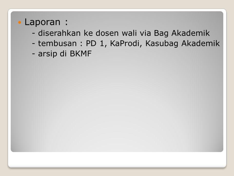 Laporan : - diserahkan ke dosen wali via Bag Akademik
