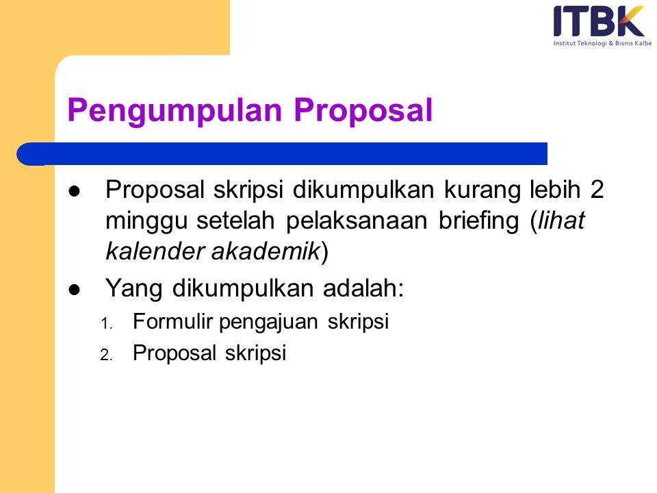 Pengumpulan Proposal Proposal skripsi dikumpulkan kurang lebih 2 minggu setelah pelaksanaan briefing (lihat kalender akademik)
