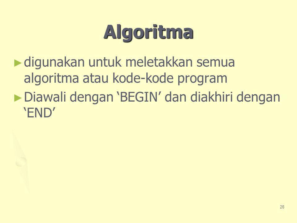 Algoritma digunakan untuk meletakkan semua algoritma atau kode-kode program.