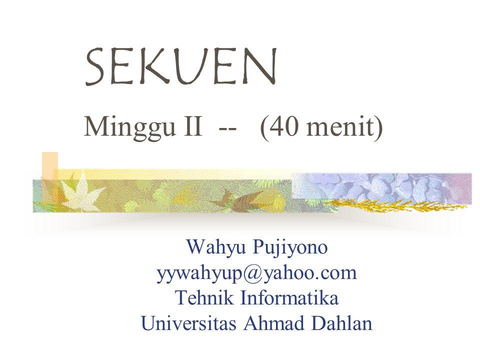 SEKUEN Minggu II -- (40 menit)