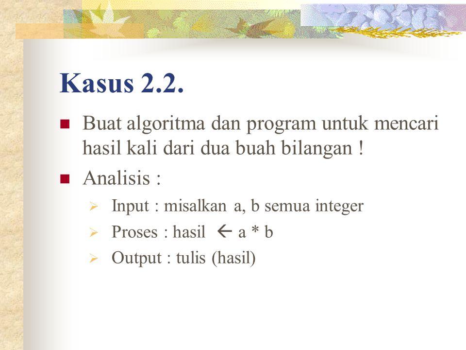 Kasus 2.2. Buat algoritma dan program untuk mencari hasil kali dari dua buah bilangan ! Analisis :