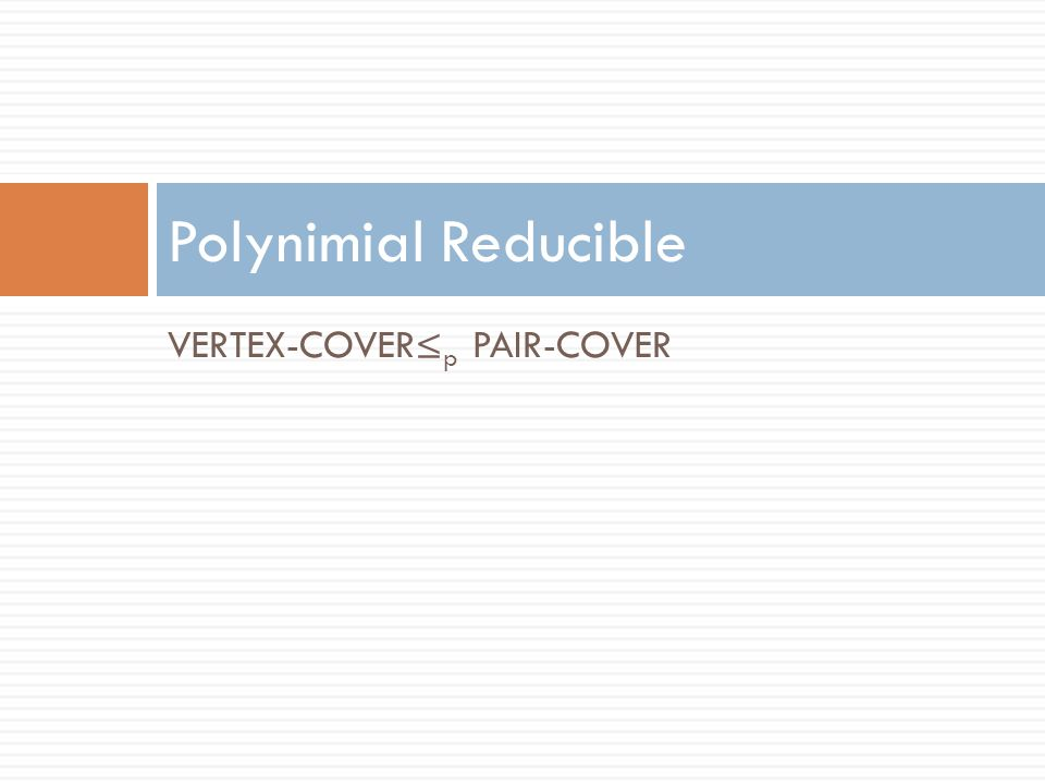 Polynimial Reducible VERTEX-COVER≤p PAIR-COVER